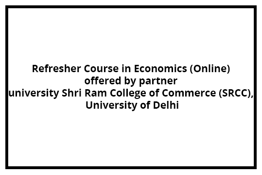 Refresher Course in Economics (Online) offered by partner university Shri Ram College of Commerce (SRCC), University of Delhi