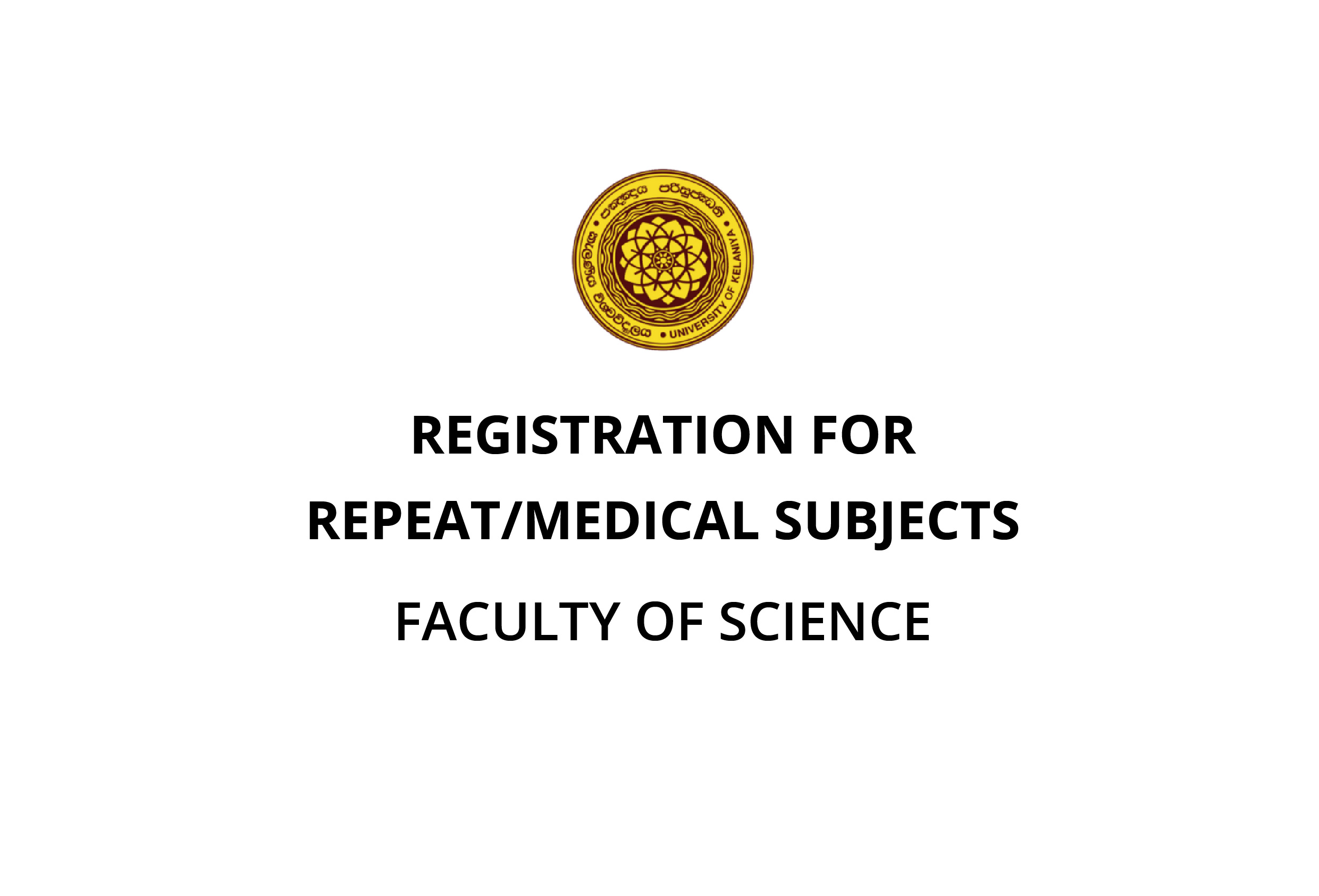 REGISTRATION FOR REPEAT/MEDICAL SUBJECTSFACULTY OF SCIENCE